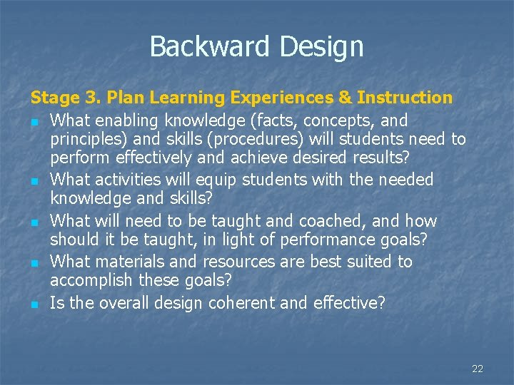 Backward Design Stage 3. Plan Learning Experiences & Instruction n What enabling knowledge (facts,