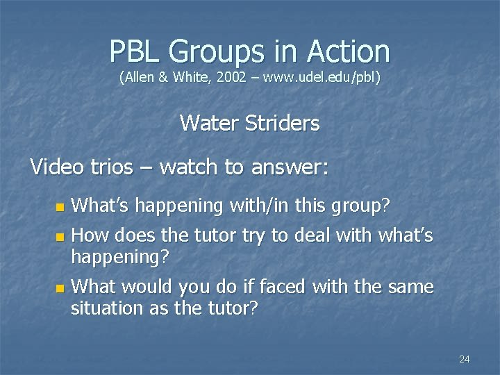 PBL Groups in Action (Allen & White, 2002 – www. udel. edu/pbl) Water Striders