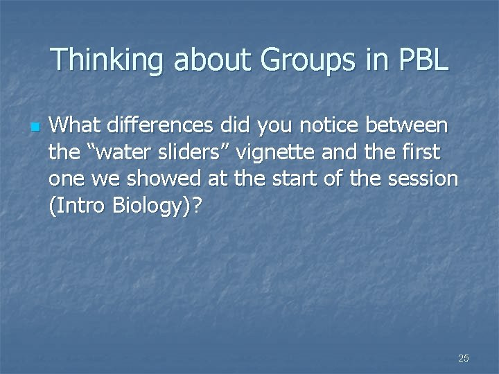 """Thinking about Groups in PBL n What differences did you notice between the """"water"""