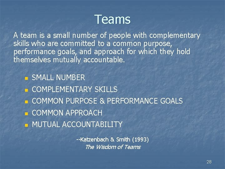 Teams A team is a small number of people with complementary skills who are