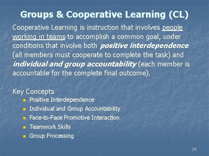 Groups & Cooperative Learning (CL) Cooperative Learning is instruction that involves people working in