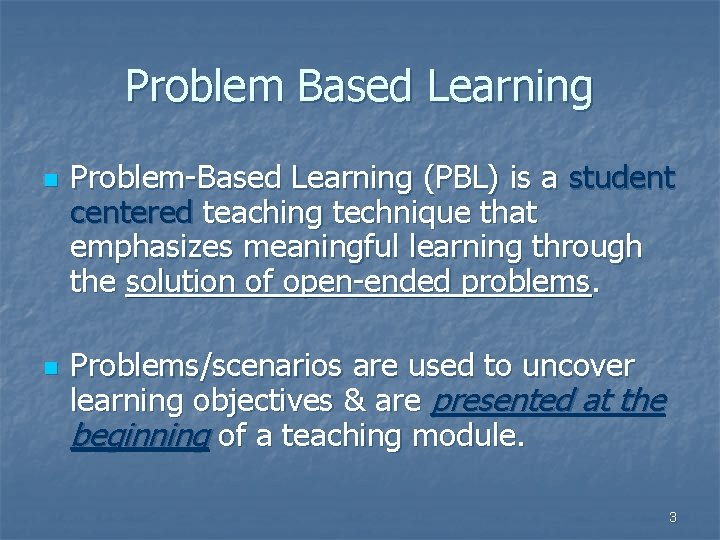 Problem Based Learning n n Problem-Based Learning (PBL) is a student centered teaching technique