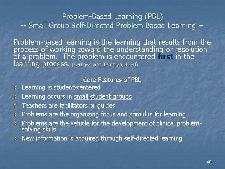 Problem-Based Learning (PBL) -- Small Group Self-Directed Problem Based Learning -Problem-based learning is the