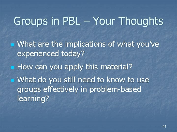 Groups in PBL – Your Thoughts n n n What are the implications of