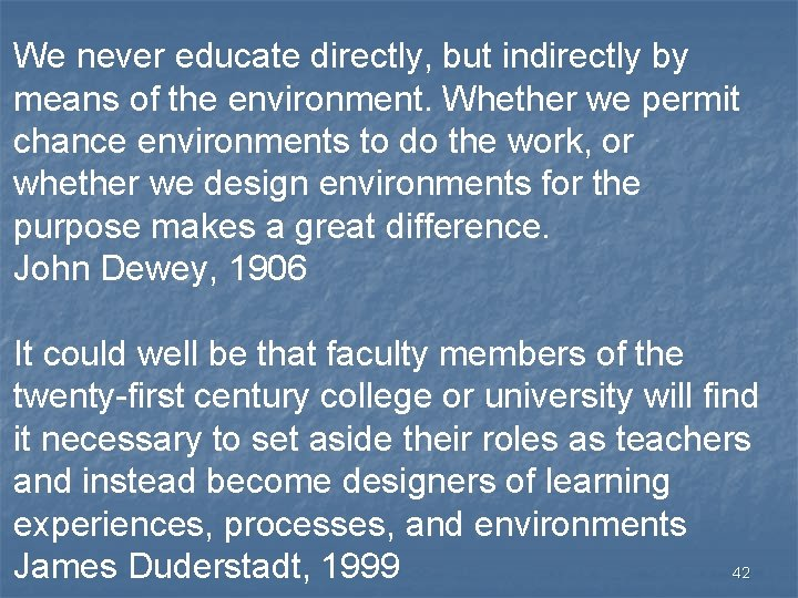 We never educate directly, but indirectly by means of the environment. Whether we permit