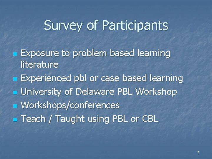 Survey of Participants n n n Exposure to problem based learning literature Experienced pbl