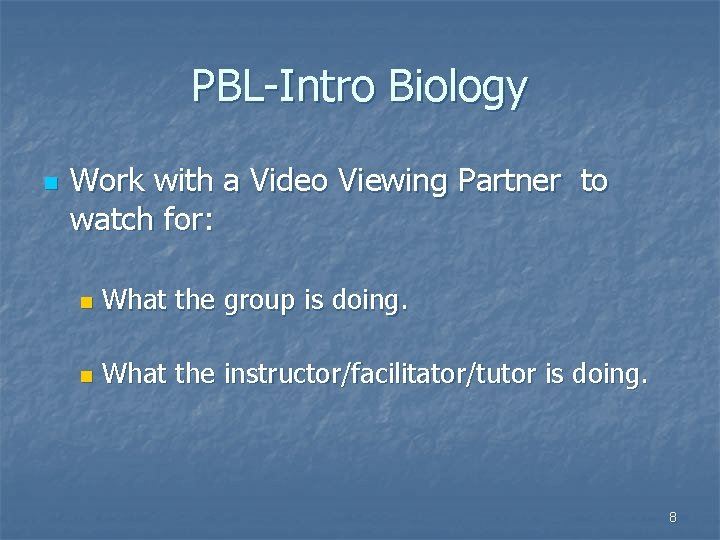 PBL-Intro Biology n Work with a Video Viewing Partner to watch for: n What