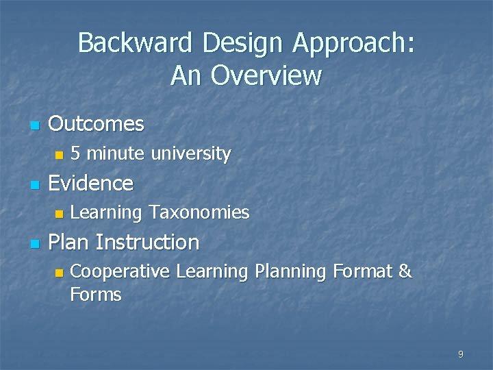 Backward Design Approach: An Overview n Outcomes n n Evidence n n 5 minute