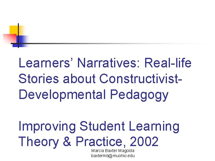 Learners' Narratives: Real-life Stories about Constructivist. Developmental Pedagogy Improving Student Learning Theory & Practice,