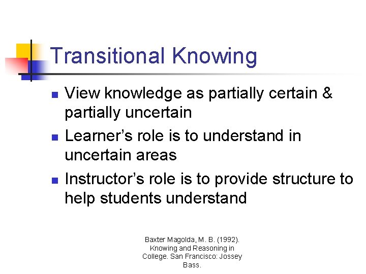 Transitional Knowing n n n View knowledge as partially certain & partially uncertain Learner's