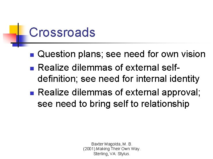 Crossroads n n n Question plans; see need for own vision Realize dilemmas of
