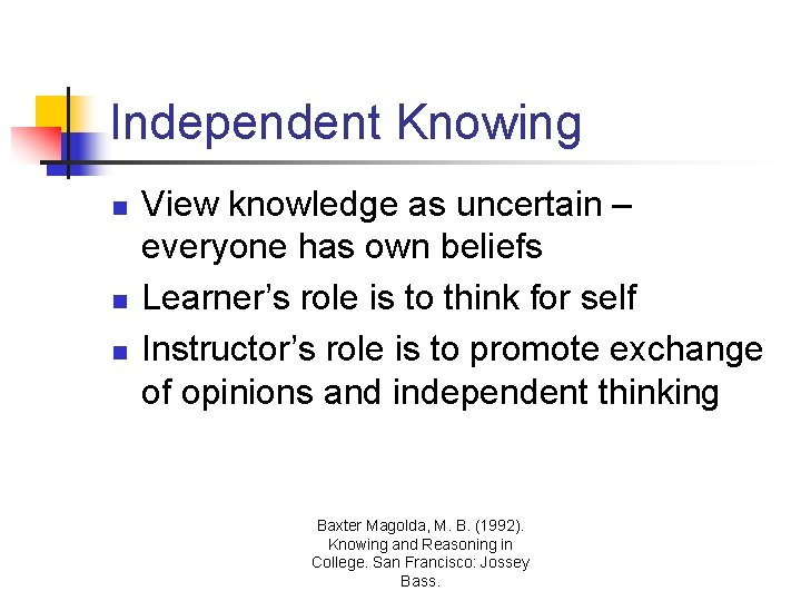Independent Knowing n n n View knowledge as uncertain – everyone has own beliefs