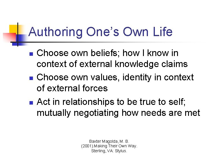 Authoring One's Own Life n n n Choose own beliefs; how I know in