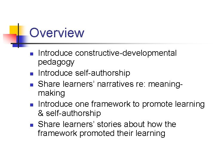 Overview n n n Introduce constructive-developmental pedagogy Introduce self-authorship Share learners' narratives re: meaningmaking