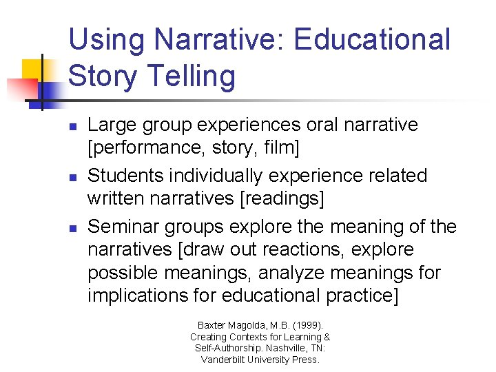 Using Narrative: Educational Story Telling n n n Large group experiences oral narrative [performance,