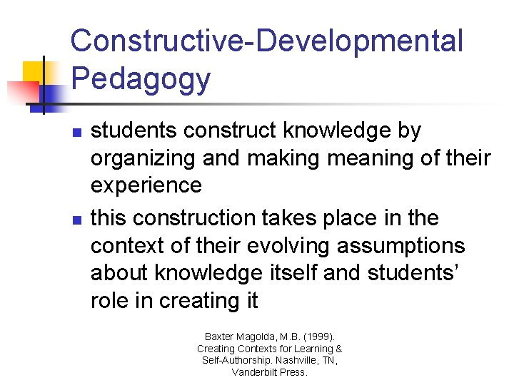 Constructive-Developmental Pedagogy n n students construct knowledge by organizing and making meaning of their