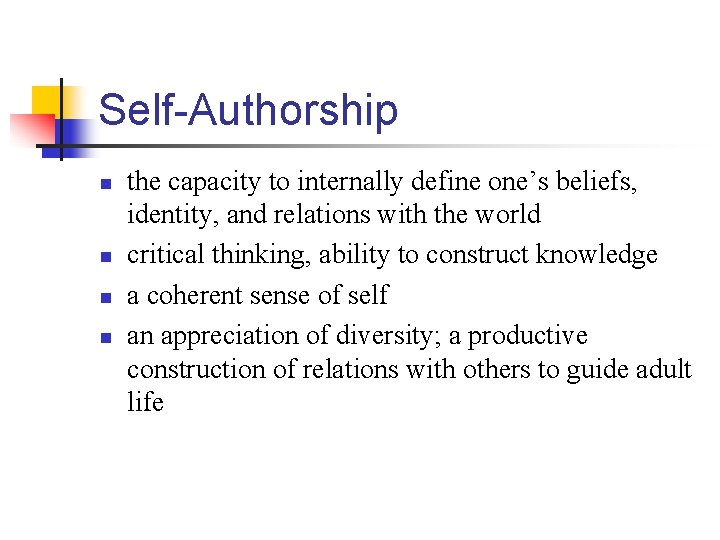 Self-Authorship n n the capacity to internally define one's beliefs, identity, and relations with