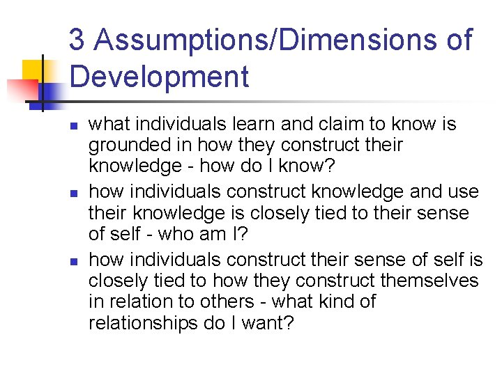 3 Assumptions/Dimensions of Development n n n what individuals learn and claim to know