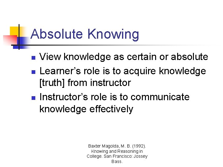 Absolute Knowing n n n View knowledge as certain or absolute Learner's role is