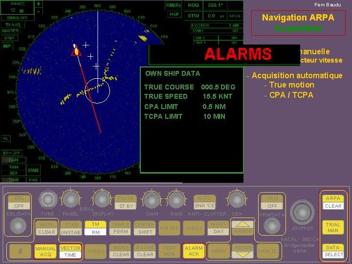 Pem Baudu 12 Navigation ARPA Acquisition - Acquisition manuelle Réglage vecteur vitesse OWN SHIP