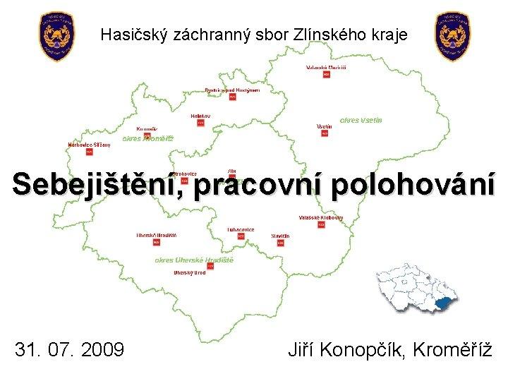 Hasičský záchranný sbor Zlínského kraje Sebejištění, pracovní polohování 31. 07. 2009 Jiří Konopčík, Kroměříž