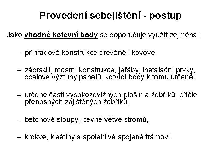 Provedení sebejištění - postup Jako vhodné kotevní body se doporučuje využít zejména : –