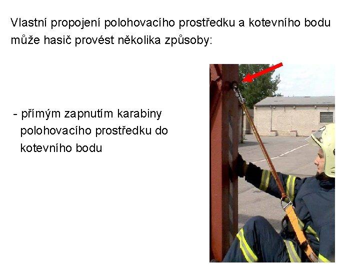 Vlastní propojení polohovacího prostředku a kotevního bodu může hasič provést několika způsoby: - přímým