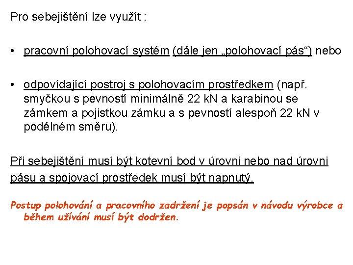 """Pro sebejištění lze využít : • pracovní polohovací systém (dále jen """"polohovací pás"""") nebo"""