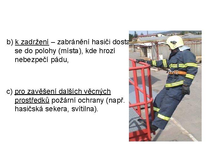 b) k zadržení – zabránění hasiči dostat se do polohy (místa), kde hrozí nebezpečí