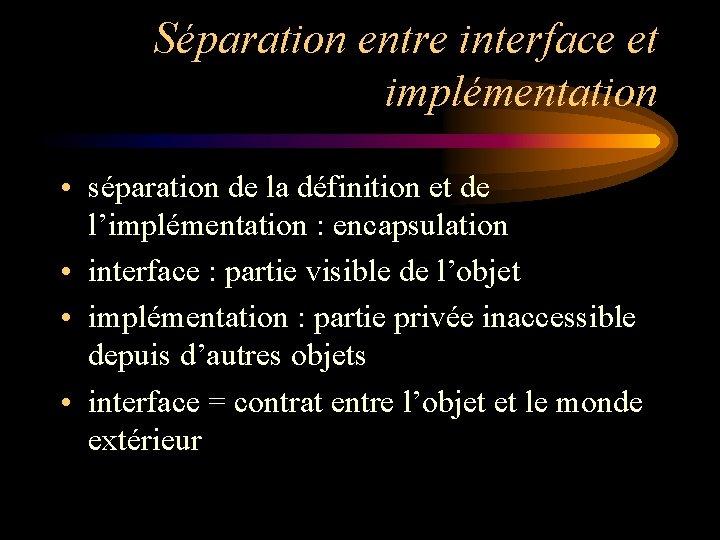 Séparation entre interface et implémentation • séparation de la définition et de l'implémentation :