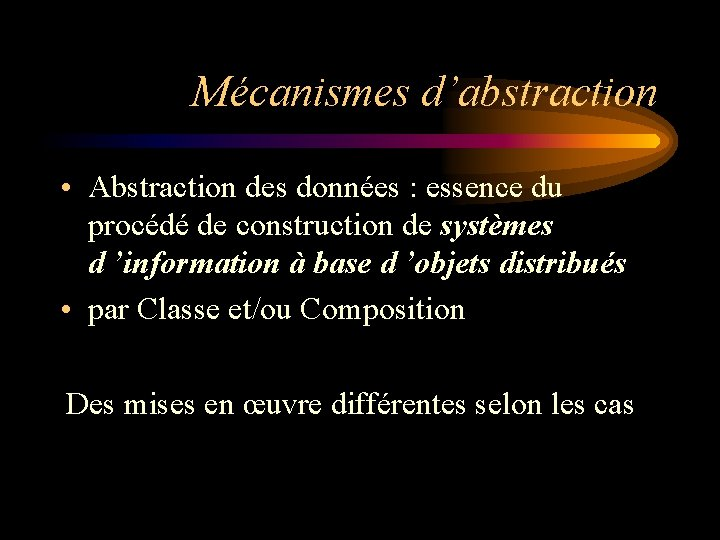 Mécanismes d'abstraction • Abstraction des données : essence du procédé de construction de systèmes