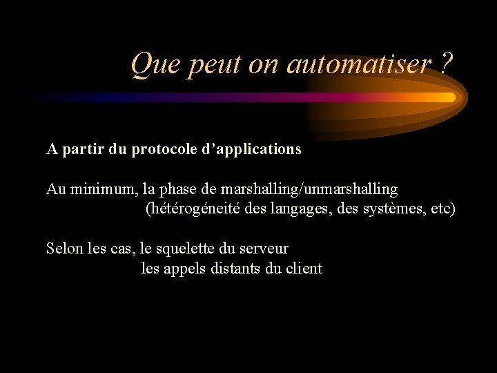 Que peut on automatiser ? A partir du protocole d'applications Au minimum, la phase