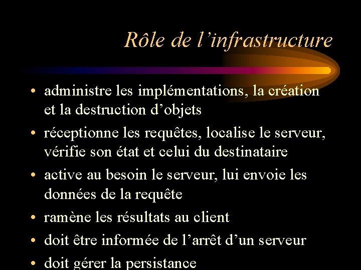 Rôle de l'infrastructure • administre les implémentations, la création et la destruction d'objets •