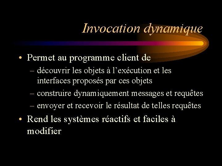 Invocation dynamique • Permet au programme client de – découvrir les objets à l'exécution