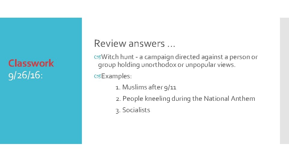 Review answers … Classwork 9/26/16: Witch hunt - a campaign directed against a person