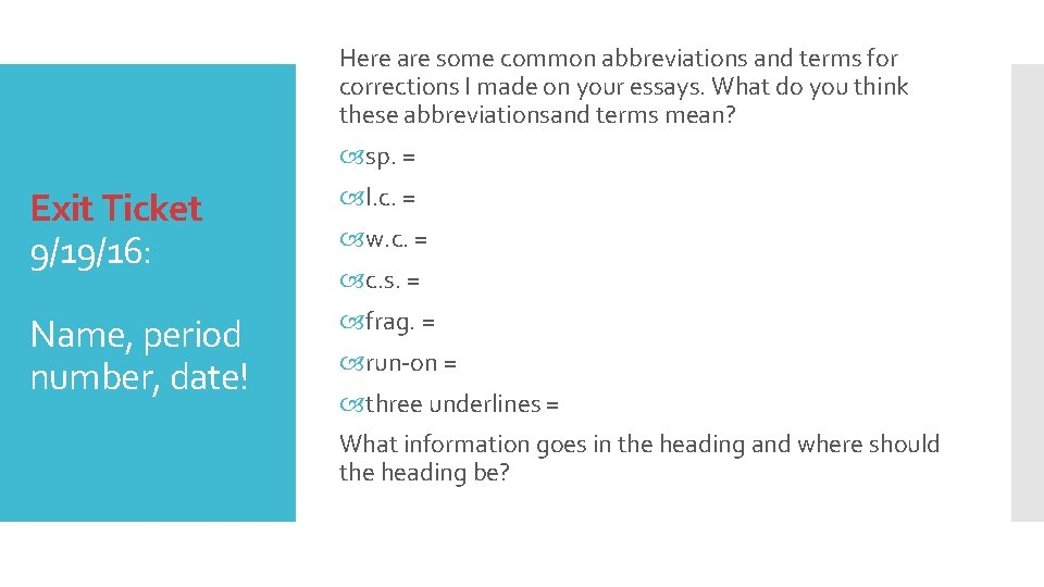 Here are some common abbreviations and terms for corrections I made on your essays.