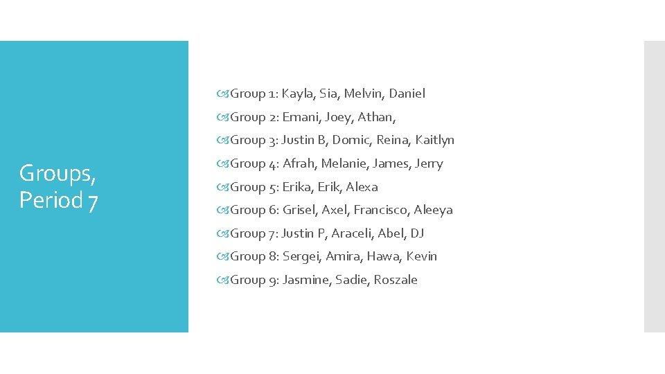Group 1: Kayla, Sia, Melvin, Daniel Group 2: Emani, Joey, Athan, Group 3: