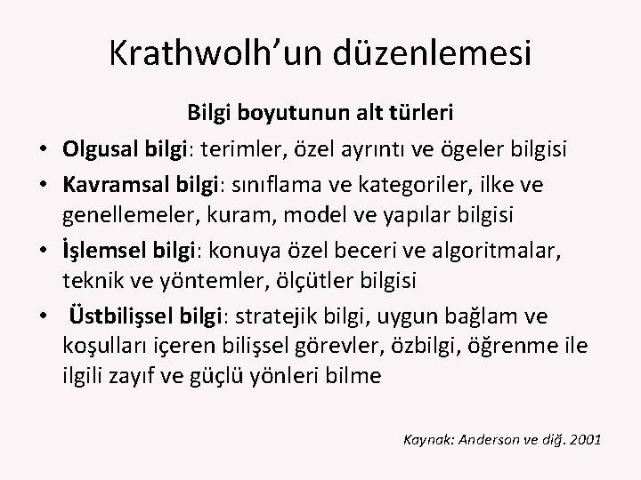 Krathwolh'un düzenlemesi • • Bilgi boyutunun alt türleri Olgusal bilgi: terimler, özel ayrıntı ve