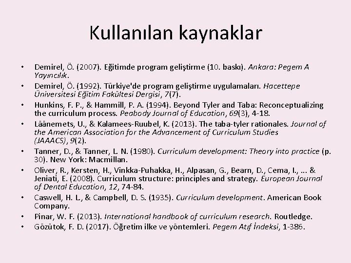 Kullanılan kaynaklar • • • Demirel, Ö. (2007). Eğitimde program geliştirme (10. baskı). Ankara: