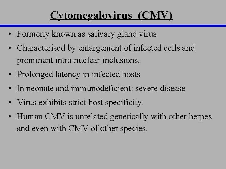 Cytomegalovirus (CMV) • Formerly known as salivary gland virus • Characterised by enlargement of