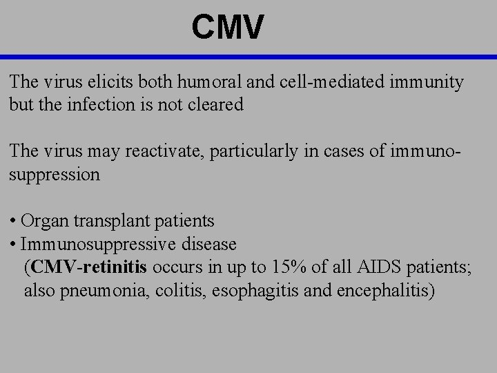 CMV The virus elicits both humoral and cell-mediated immunity but the infection is not