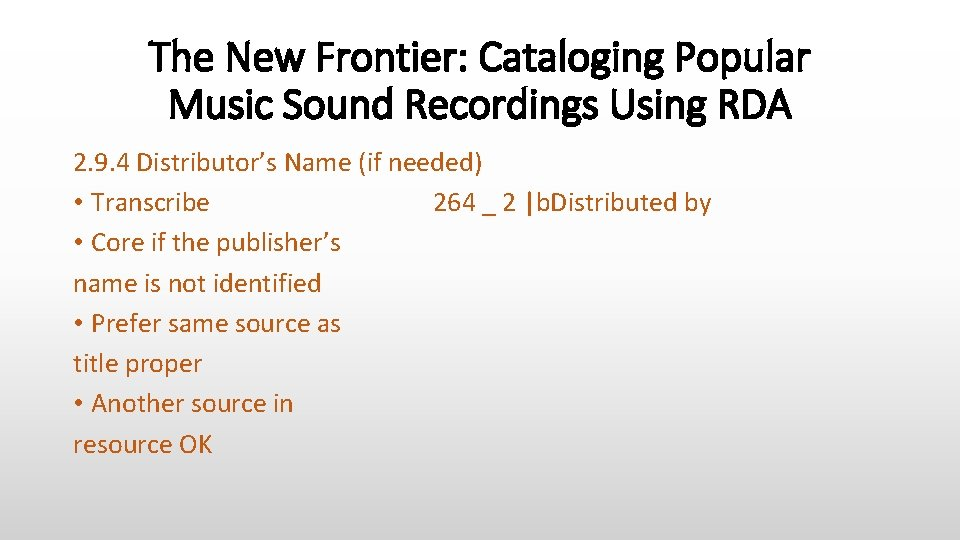 The New Frontier: Cataloging Popular Music Sound Recordings Using RDA 2. 9. 4 Distributor's