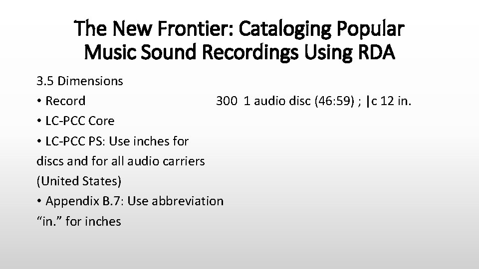 The New Frontier: Cataloging Popular Music Sound Recordings Using RDA 3. 5 Dimensions •
