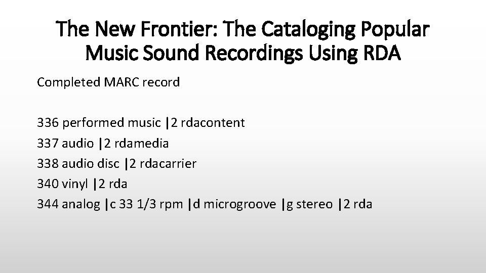 The New Frontier: The Cataloging Popular Music Sound Recordings Using RDA Completed MARC record