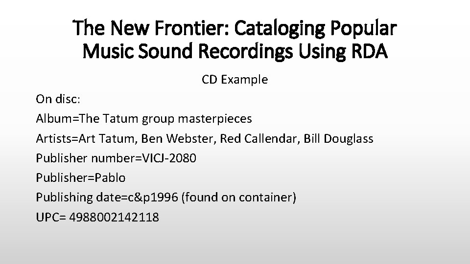 The New Frontier: Cataloging Popular Music Sound Recordings Using RDA CD Example On disc: