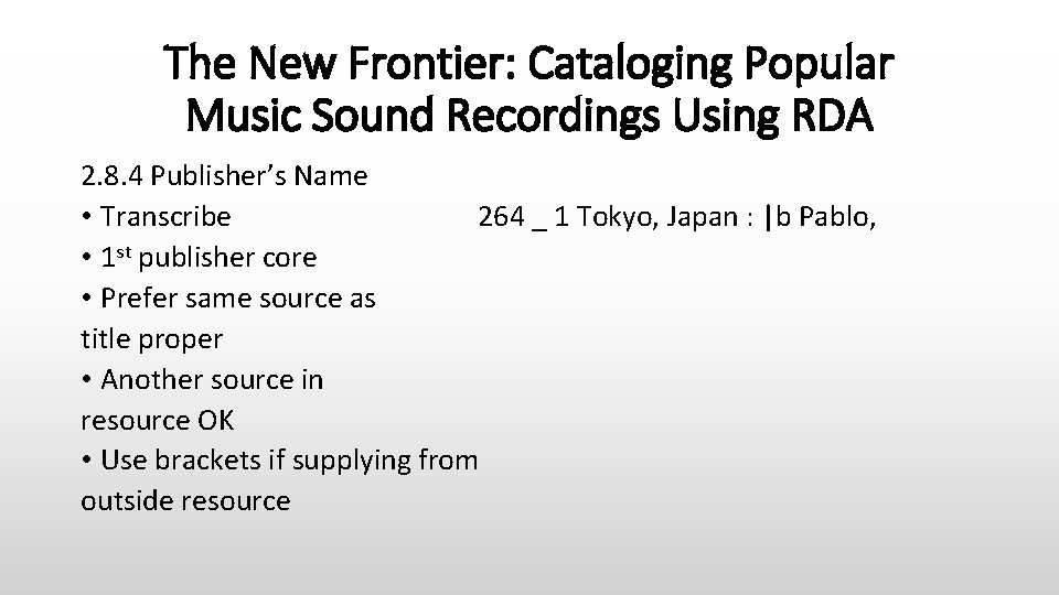 The New Frontier: Cataloging Popular Music Sound Recordings Using RDA 2. 8. 4 Publisher's
