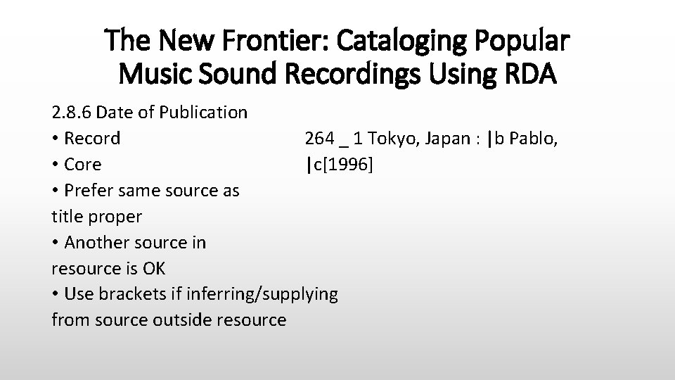 The New Frontier: Cataloging Popular Music Sound Recordings Using RDA 2. 8. 6 Date