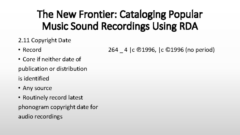The New Frontier: Cataloging Popular Music Sound Recordings Using RDA 2. 11 Copyright Date