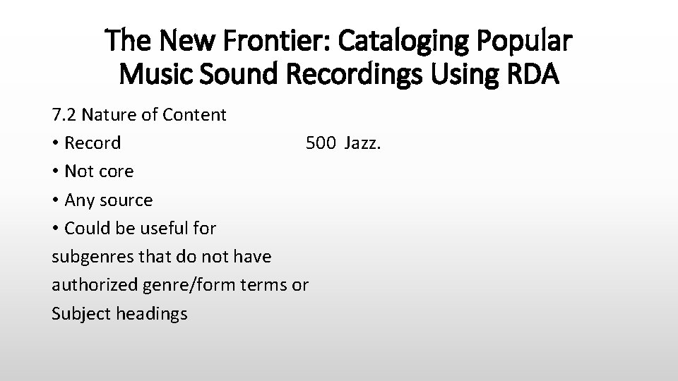 The New Frontier: Cataloging Popular Music Sound Recordings Using RDA 7. 2 Nature of