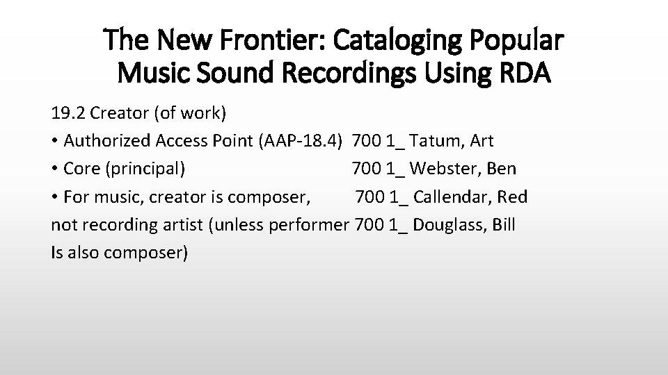 The New Frontier: Cataloging Popular Music Sound Recordings Using RDA 19. 2 Creator (of